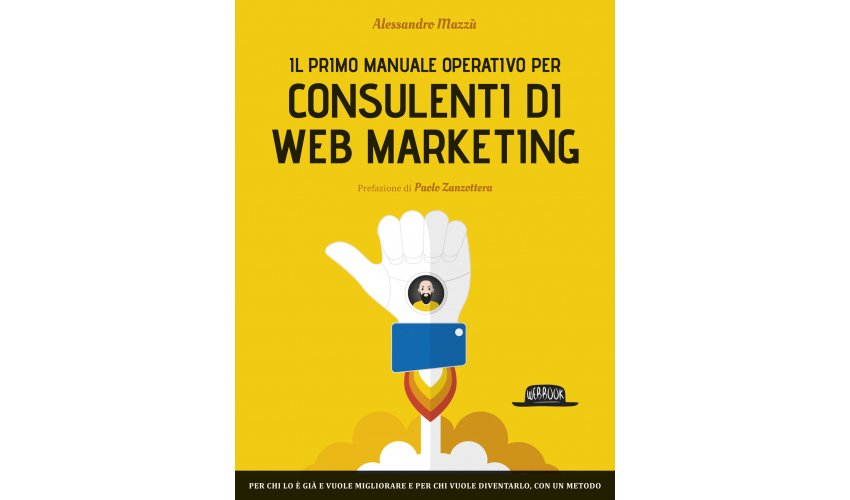Alessandro Mazzù - Manuale operativo per consulenti di web marketing