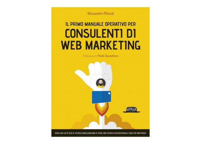 Alessandro Mazzù - Manuale operativo per consulenti di web marketing